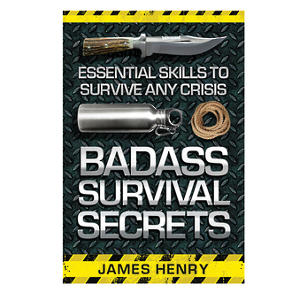 Badass Survival Secrets - Essential Skills to Survive any Crisis