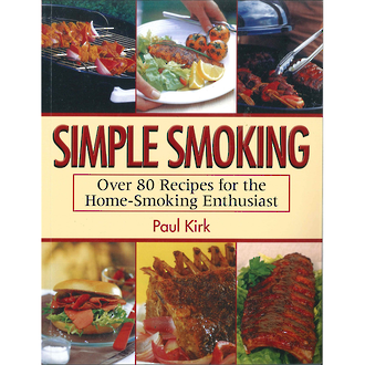 Simple Smoking - Over 80 Recipes for the Home-Smoking Enthusiast